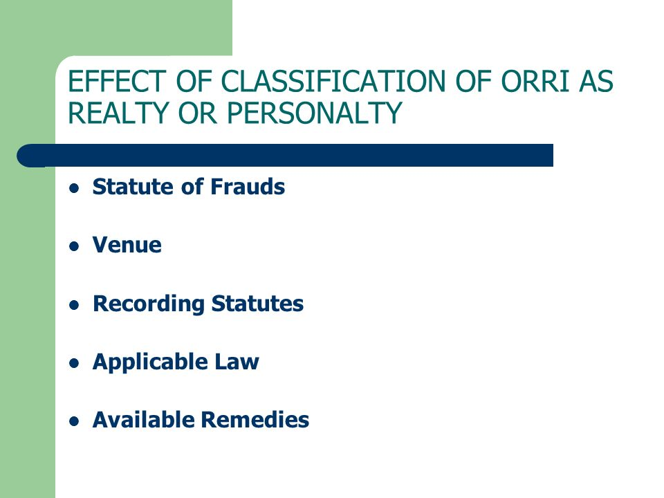 EFFECT OF CLASSIFICATION OF ORRI AS REALTY OR PERSONALTY