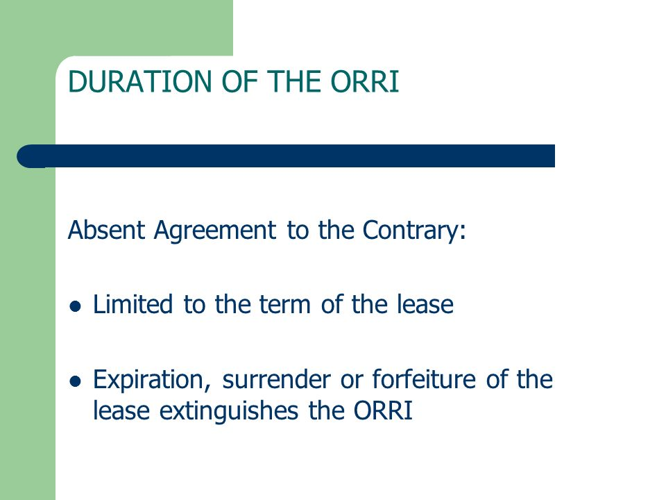 DURATION OF THE ORRI Absent Agreement to the Contrary: