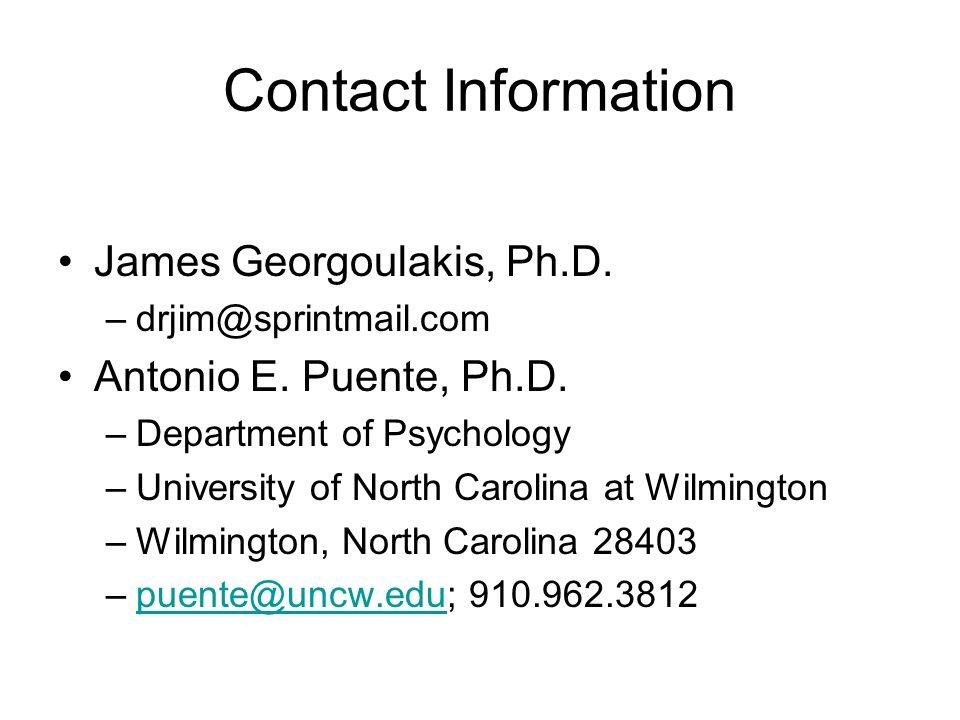 Contact Information James Georgoulakis, Ph.D. drjim@sprintmail.com. Antonio E. Puente, Ph.D. Department of Psychology.