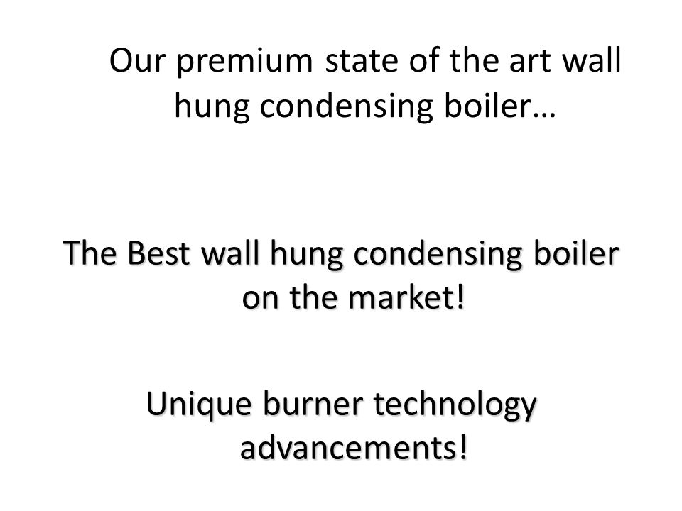 Our premium state of the art wall hung condensing boiler…