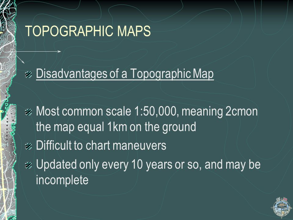 TOPOGRAPHIC MAPS Disadvantages of a Topographic Map
