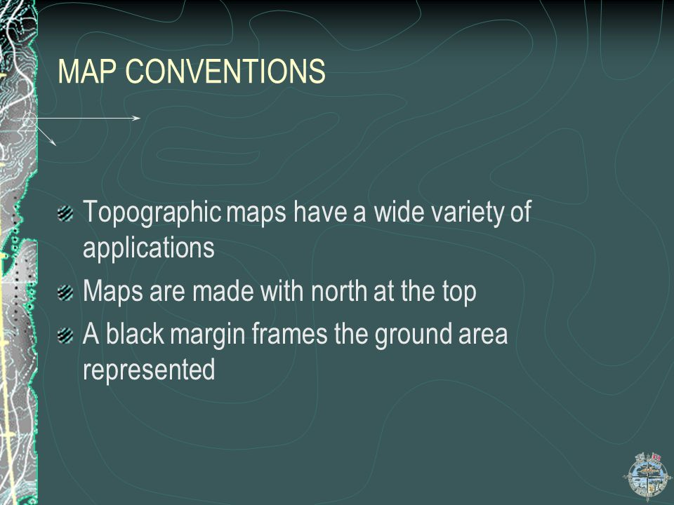 MAP CONVENTIONS Topographic maps have a wide variety of applications