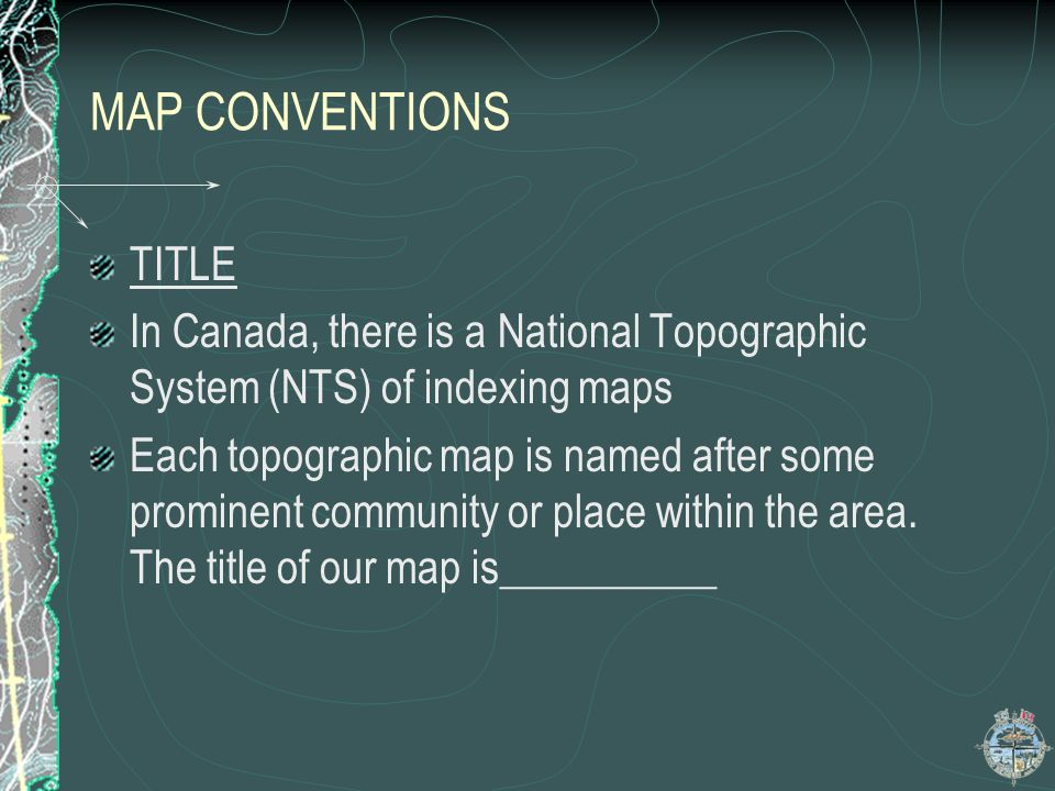 MAP CONVENTIONS TITLE. In Canada, there is a National Topographic System (NTS) of indexing maps.