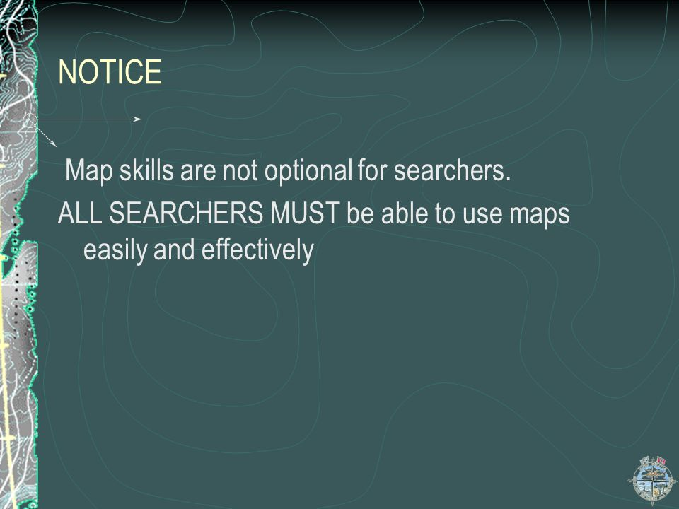 NOTICE Map skills are not optional for searchers.