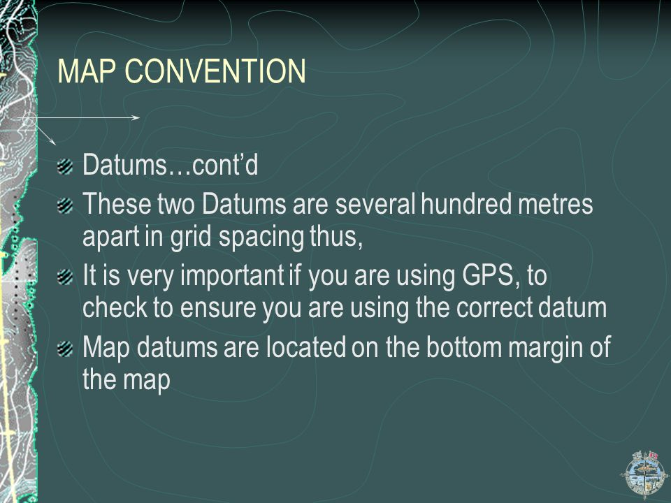MAP CONVENTION Datums…cont'd
