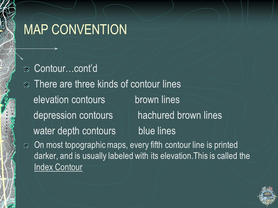 MAP CONVENTION Contour…cont'd There are three kinds of contour lines