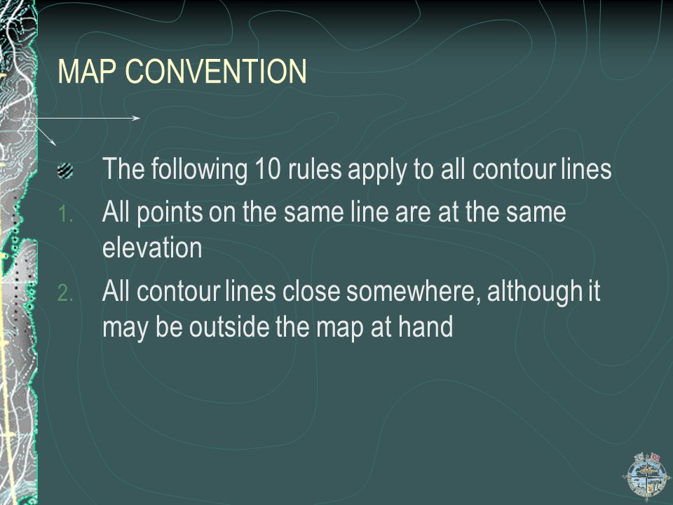 MAP CONVENTION The following 10 rules apply to all contour lines