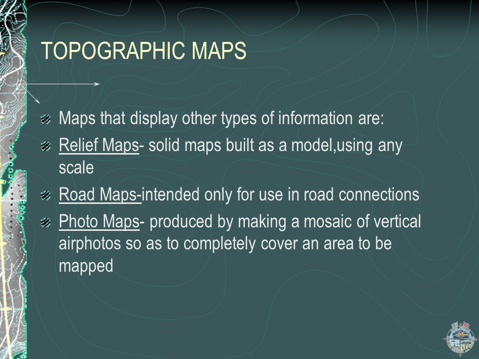 TOPOGRAPHIC MAPS Maps that display other types of information are: