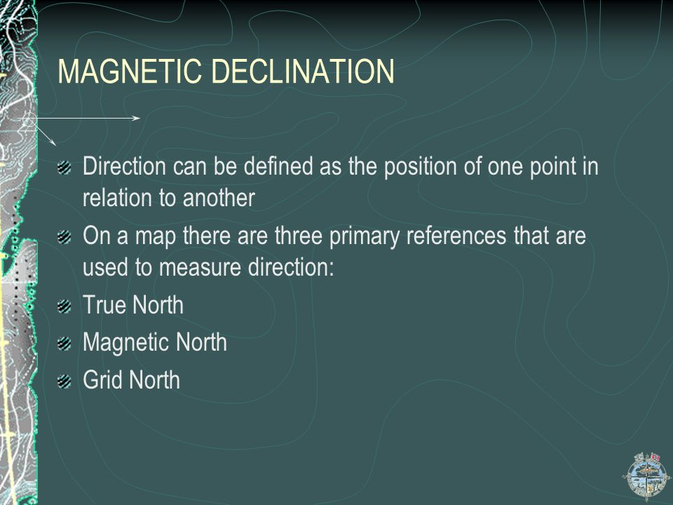 MAGNETIC DECLINATION Direction can be defined as the position of one point in relation to another.