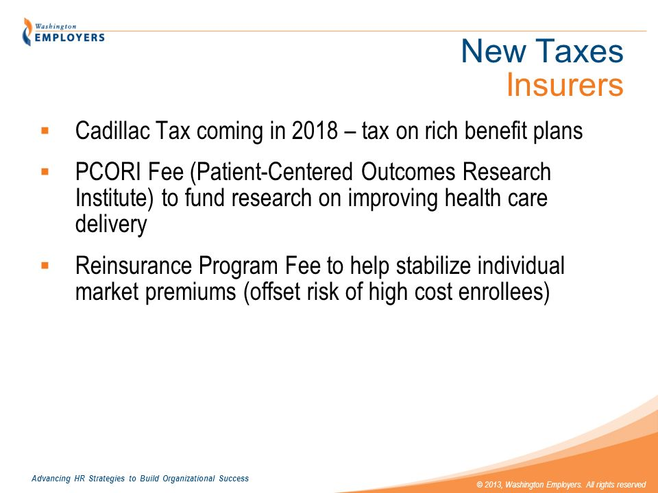 New Taxes Insurers Cadillac Tax coming in 2018 – tax on rich benefit plans.