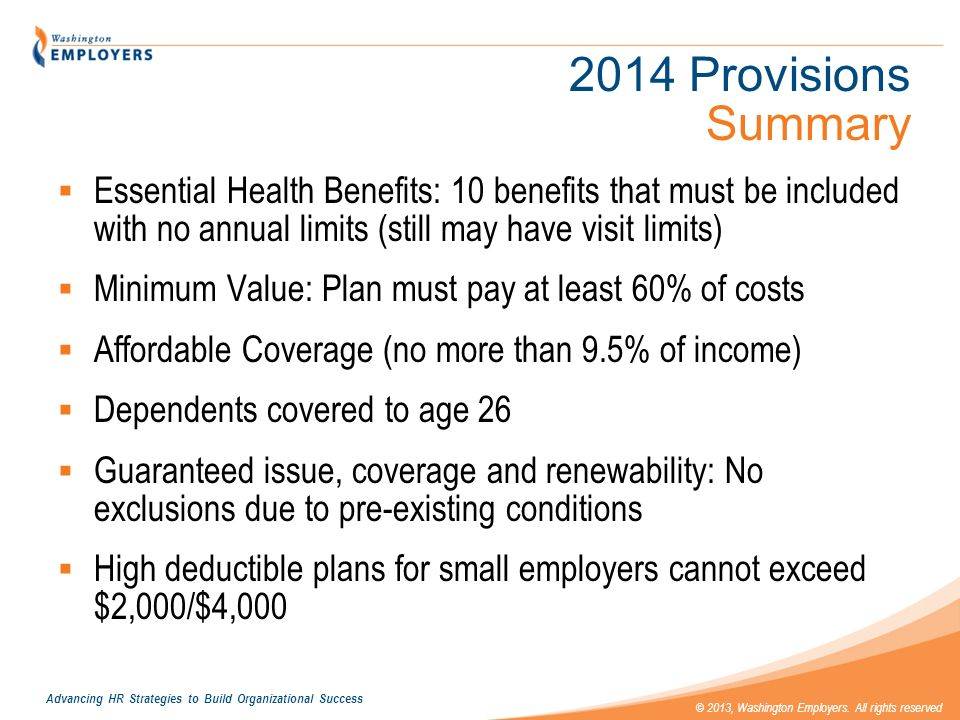 2014 Provisions Summary Essential Health Benefits: 10 benefits that must be included with no annual limits (still may have visit limits)