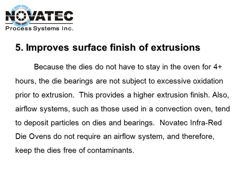 5. Improves surface finish of extrusions