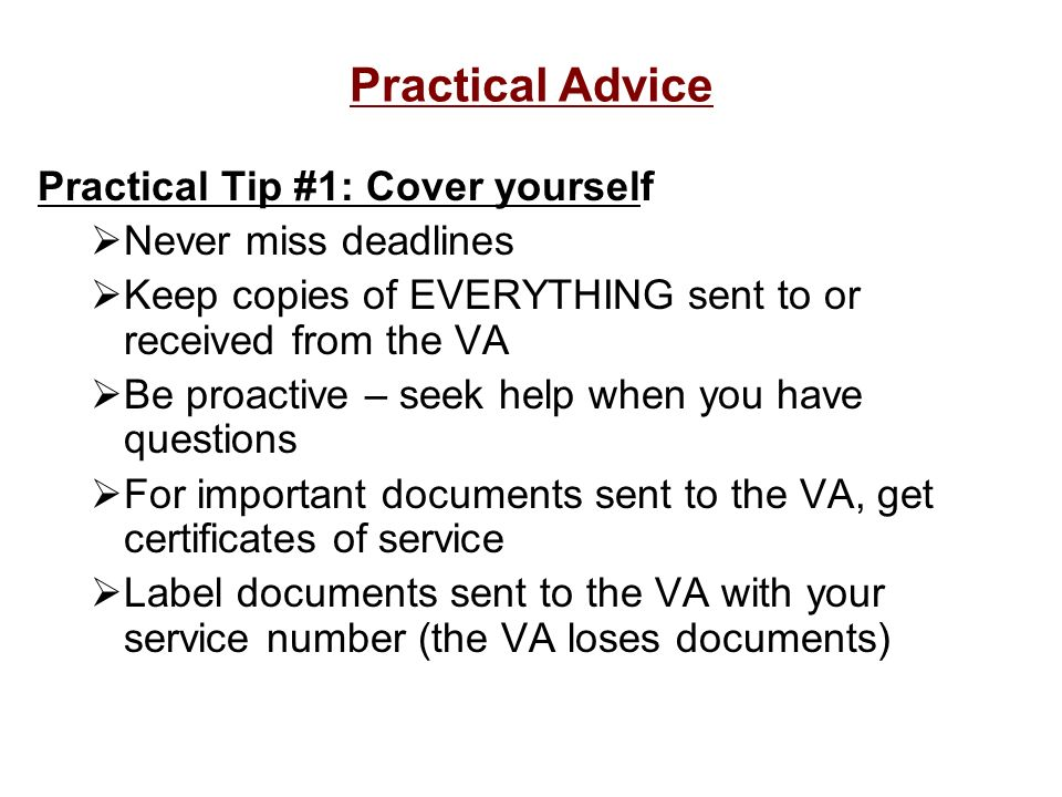 Practical Advice Practical Tip #1: Cover yourself Never miss deadlines