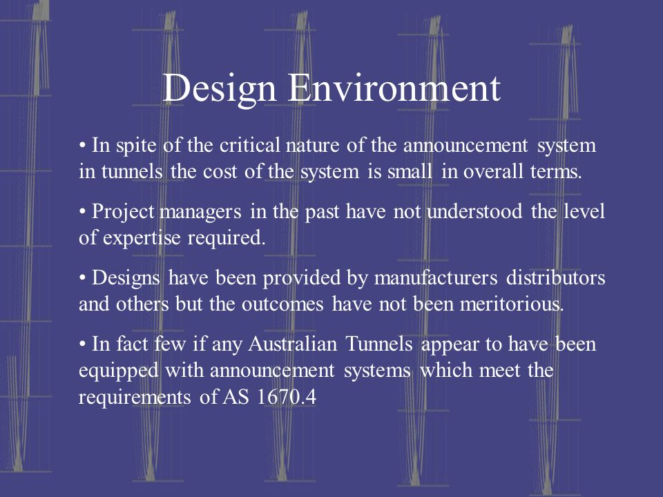Design Environment In spite of the critical nature of the announcement system in tunnels the cost of the system is small in overall terms.