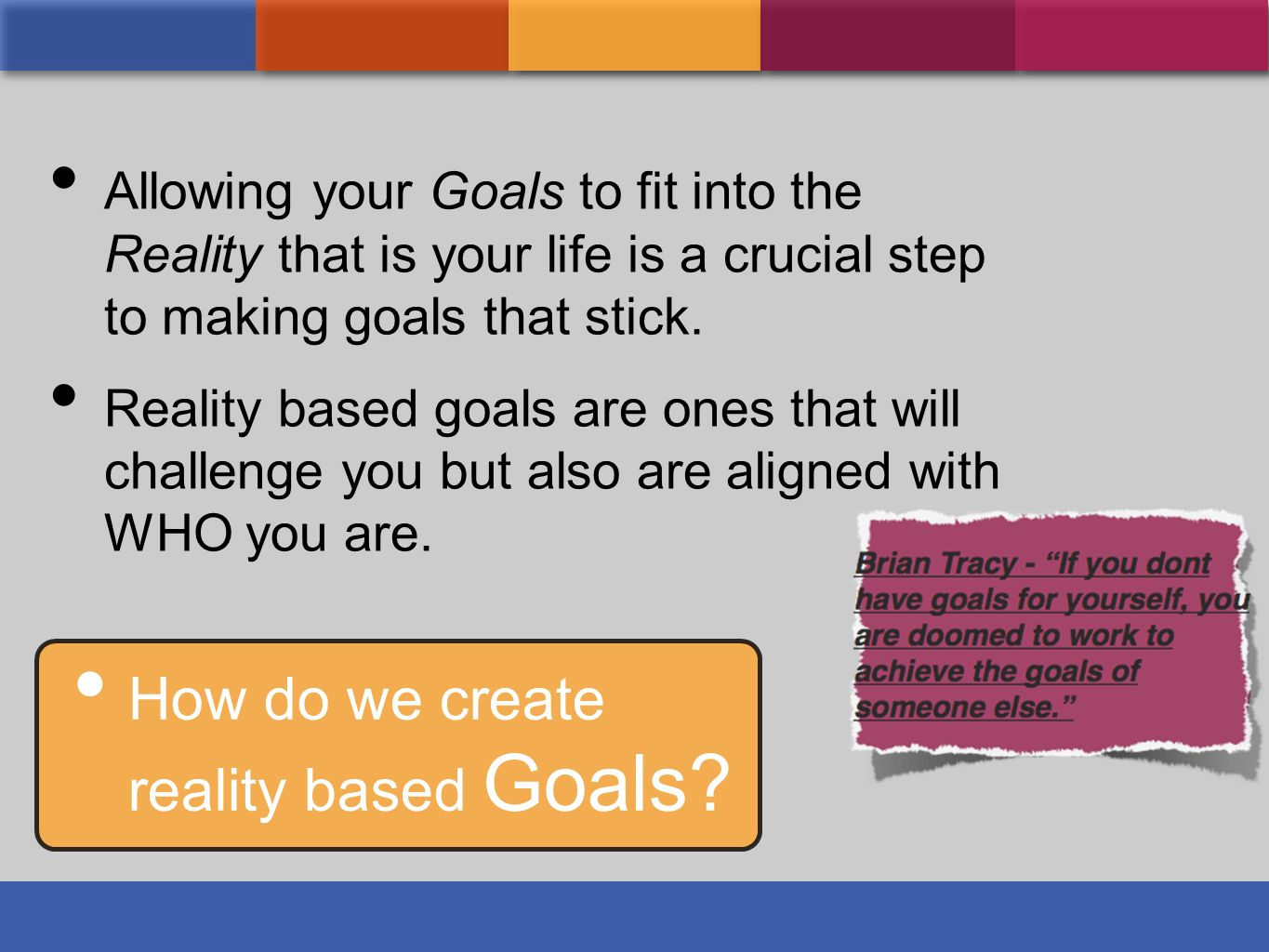 How do we create reality based Goals