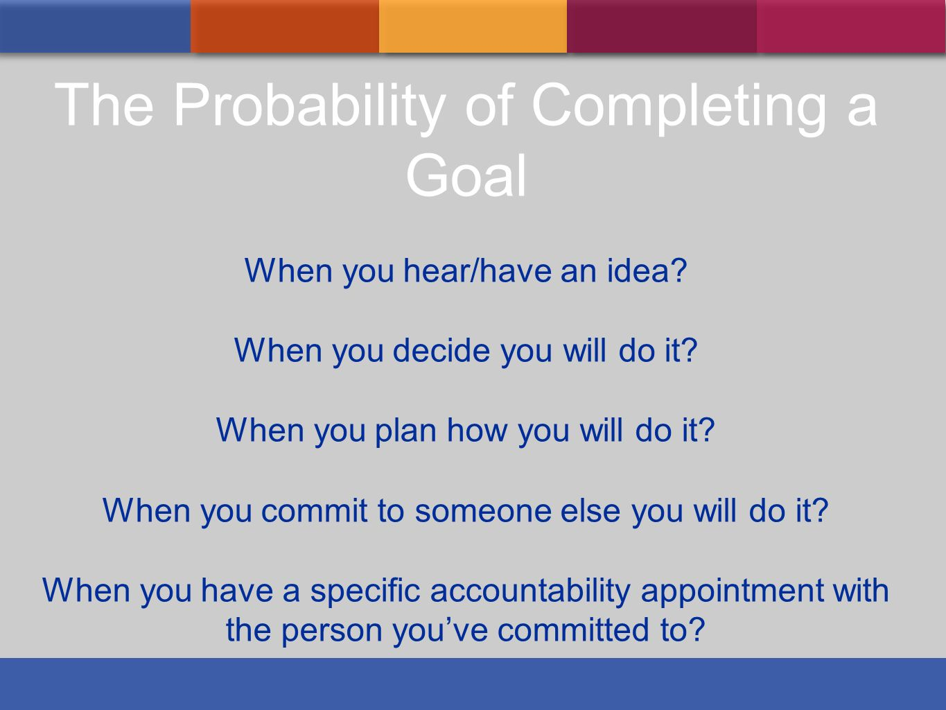 The Probability of Completing a Goal
