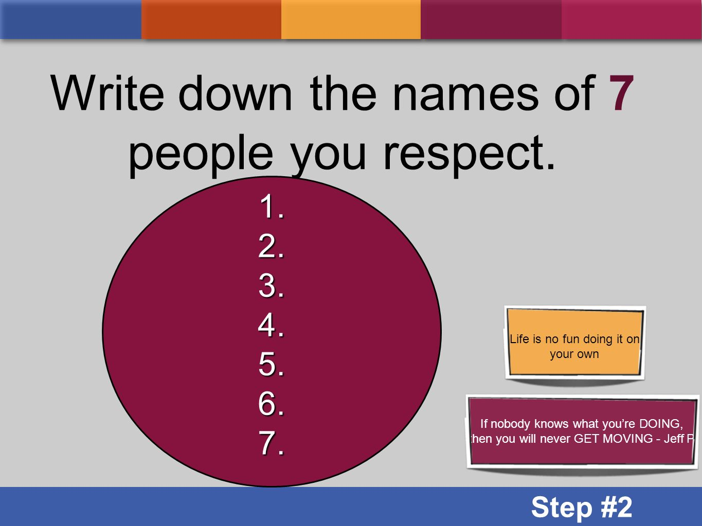 Write down the names of 7 people you respect.