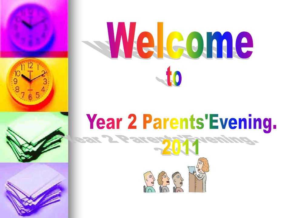 Welcome to Year 2 Parents Evening. 2011