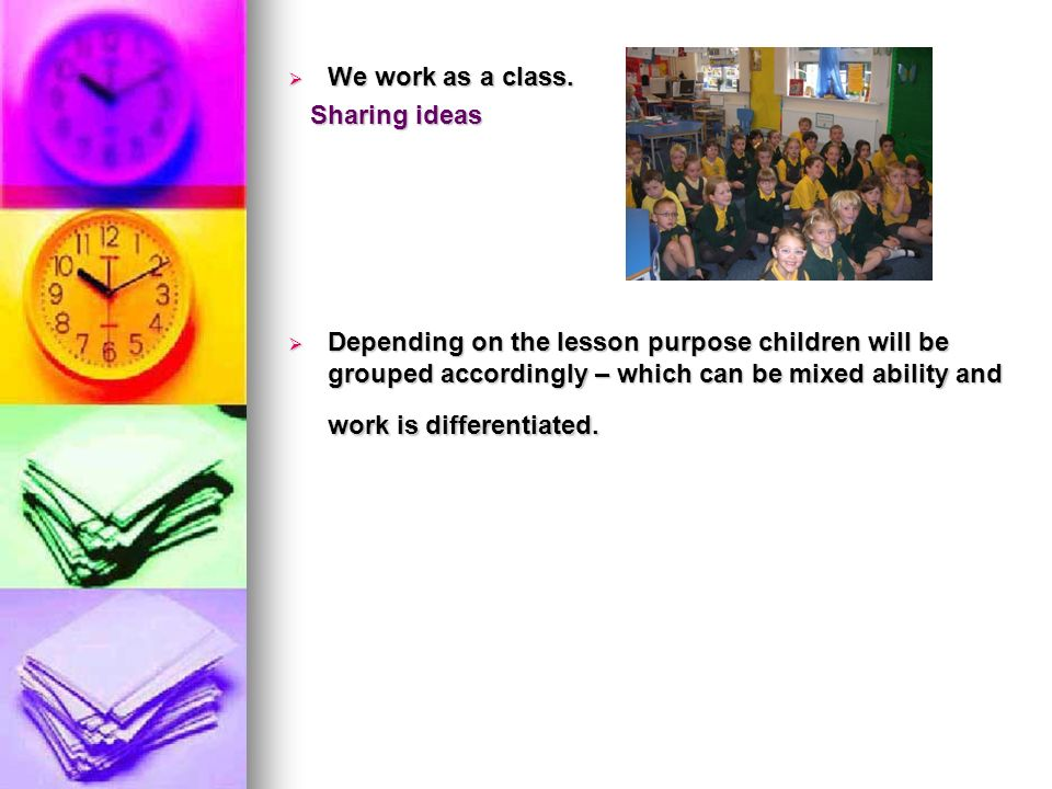 We work as a class. Sharing ideas.