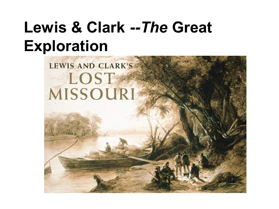 Lewis & Clark --The Great Exploration