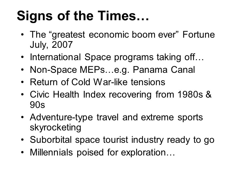 Signs of the Times… The greatest economic boom ever Fortune July, 2007. International Space programs taking off…