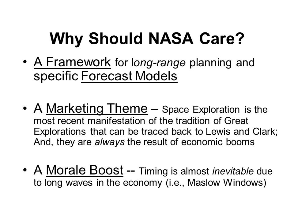Why Should NASA Care A Framework for long-range planning and specific Forecast Models.
