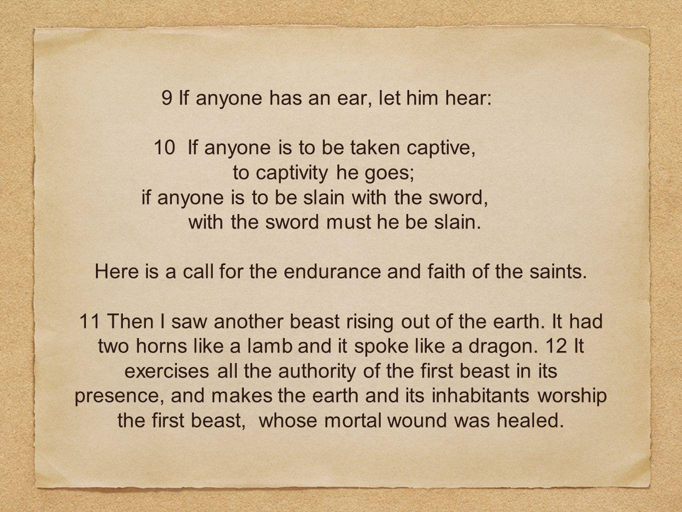 9 If anyone has an ear, let him hear: