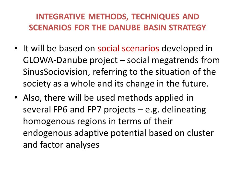INTEGRATIVE METHODS, TECHNIQUES AND SCENARIOS FOR THE DANUBE BASIN STRATEGY