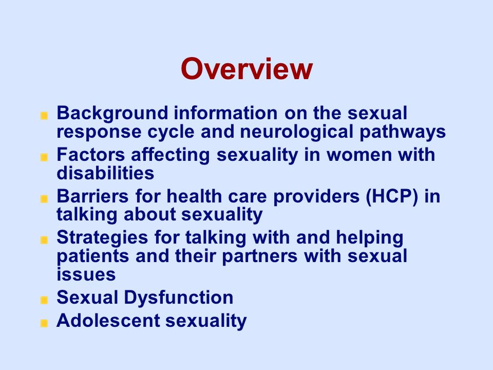 3/25/2017 Overview. Background information on the sexual response cycle and neurological pathways.