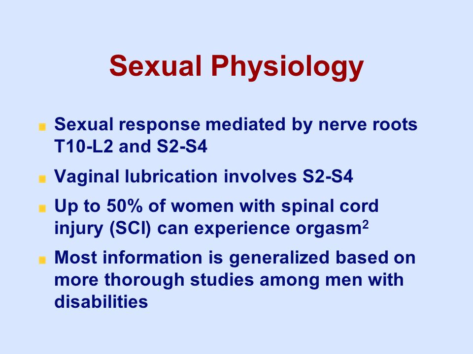 3/25/2017 Sexual Physiology. Sexual response mediated by nerve roots T10-L2 and S2-S4. Vaginal lubrication involves S2-S4.