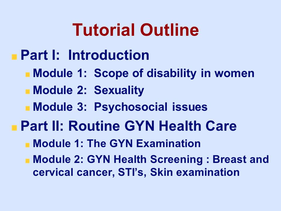 Tutorial Outline Part I: Introduction Part II: Routine GYN Health Care