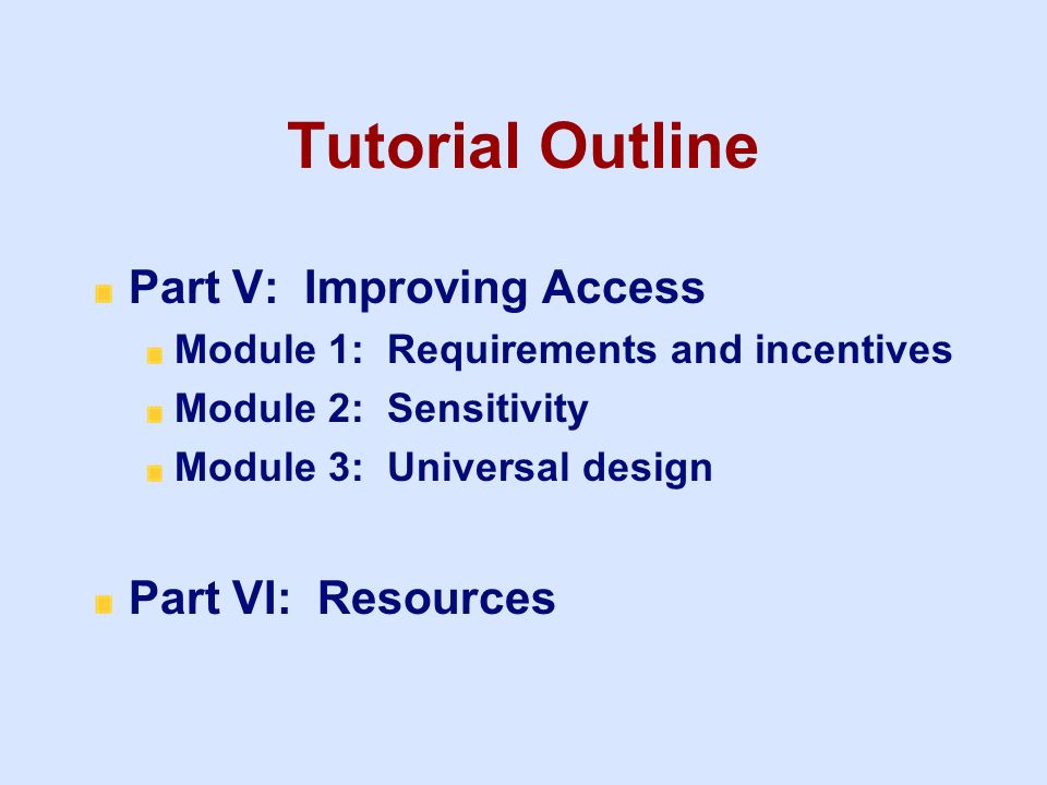 Tutorial Outline Part V: Improving Access Part VI: Resources