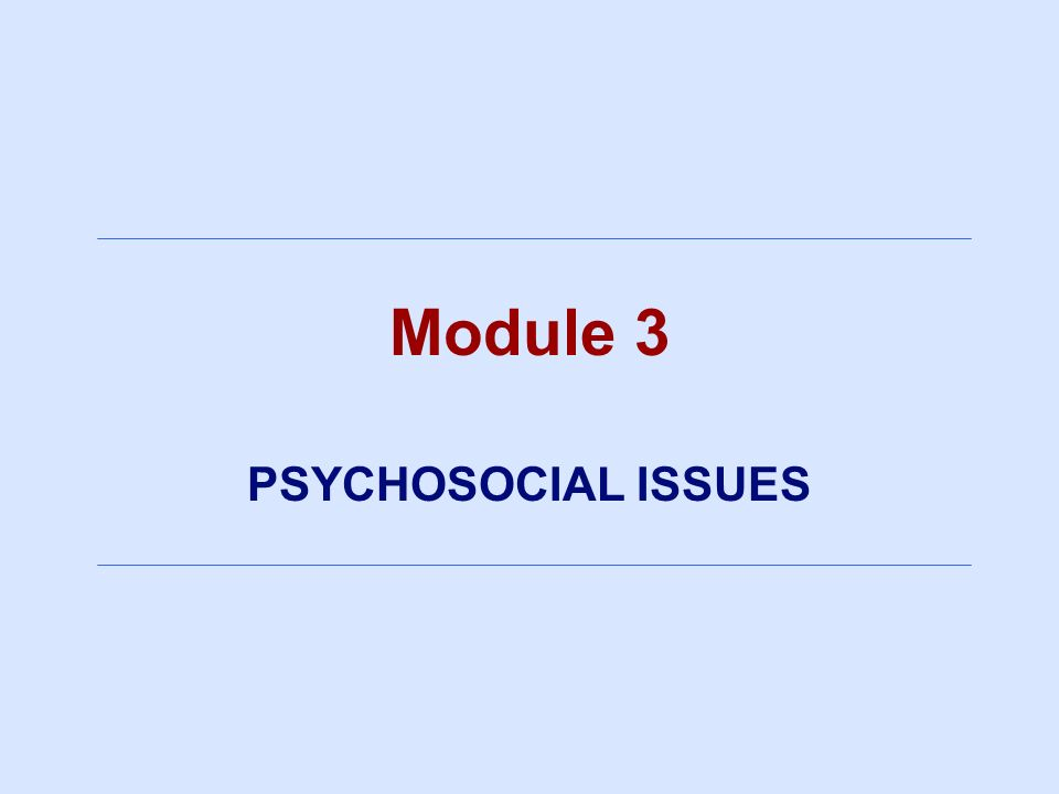 Module 3 PSYCHOSOCIAL ISSUES 3/25/2017