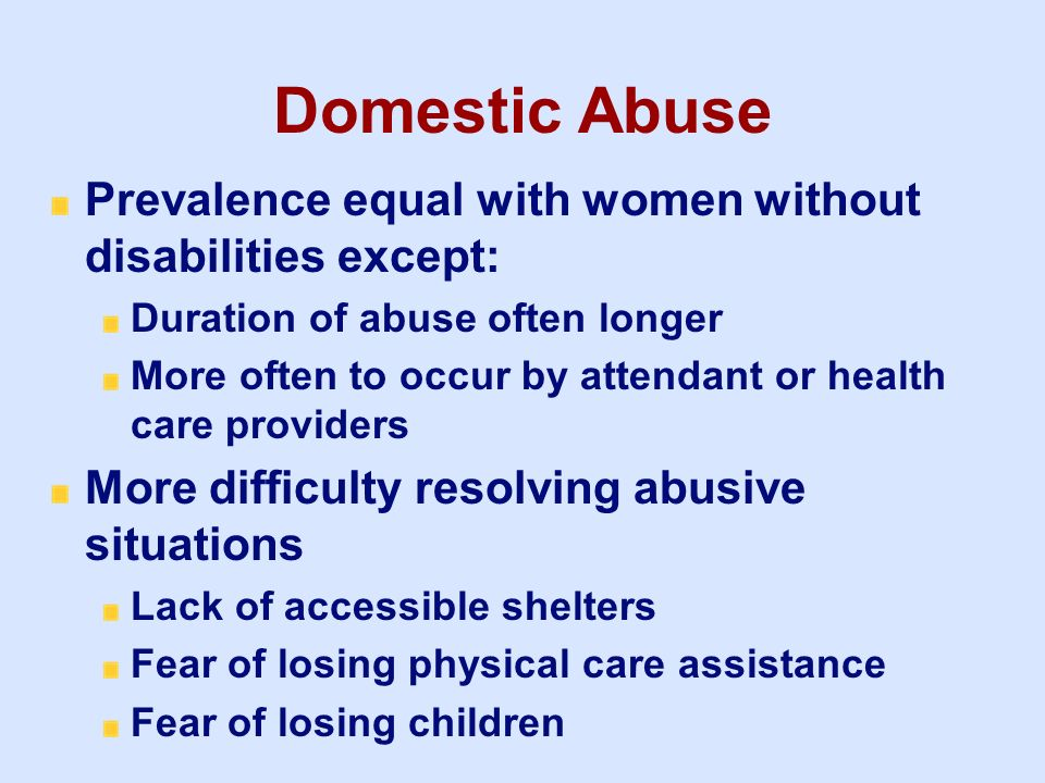 3/25/2017 Domestic Abuse. Prevalence equal with women without disabilities except: Duration of abuse often longer.