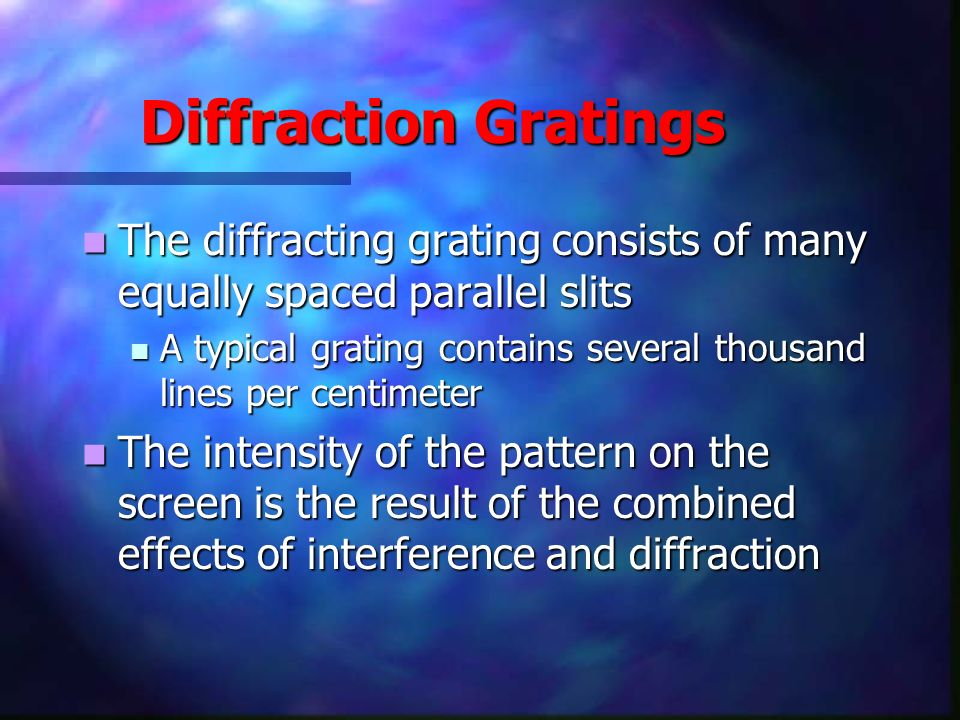 Diffraction Gratings The diffracting grating consists of many equally spaced parallel slits.