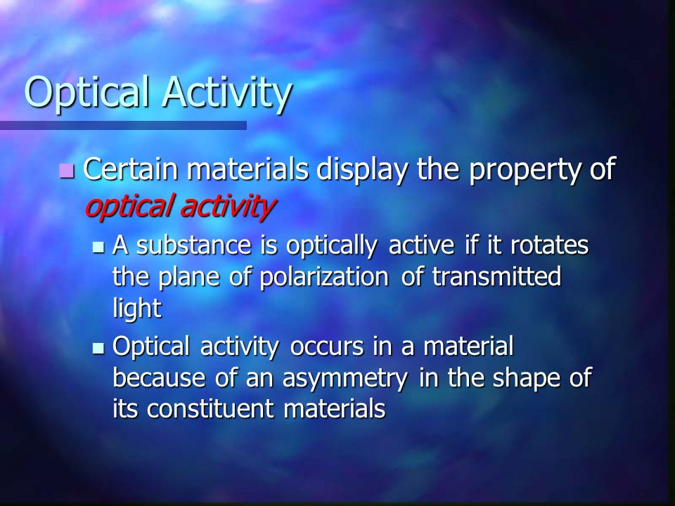 Optical Activity Certain materials display the property of optical activity.
