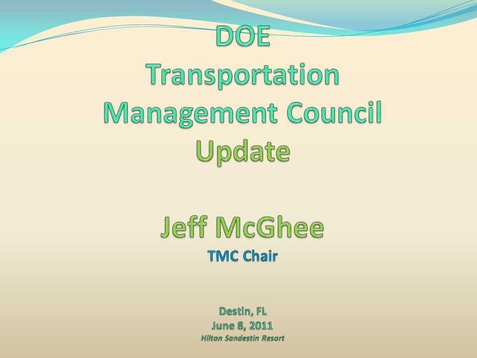DOE Transportation Management Council Update Jeff McGhee TMC Chair Destin, FL June 8, 2011 Hilton Sandestin Resort
