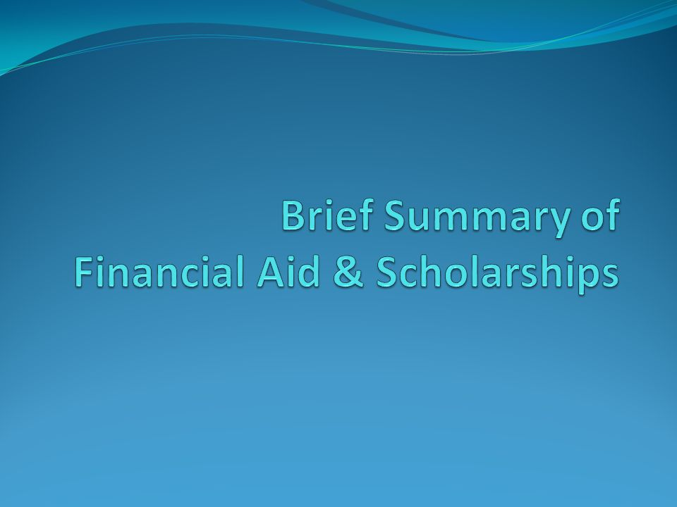 Brief Summary of Financial Aid & Scholarships