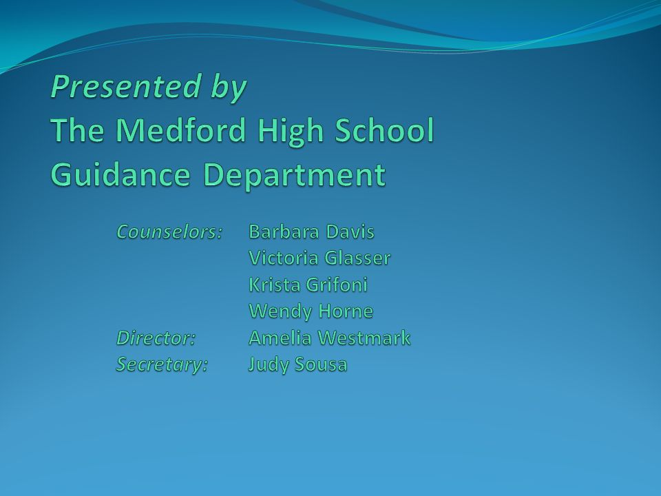 Presented by The Medford High School Guidance Department. Counselors: