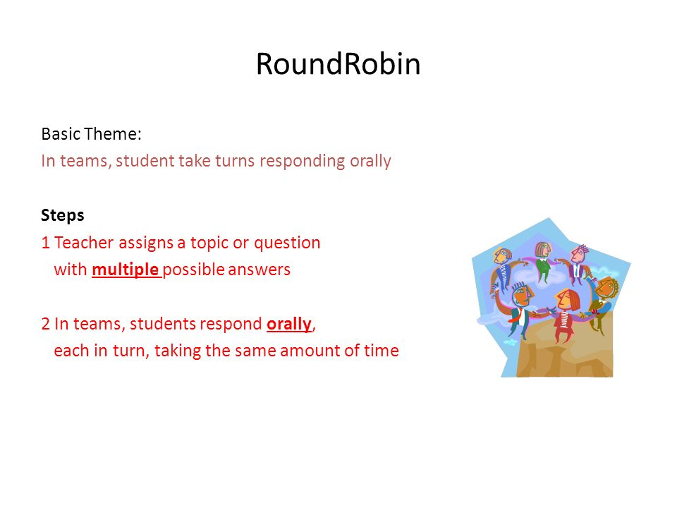 RoundRobin Basic Theme: In teams, student take turns responding orally