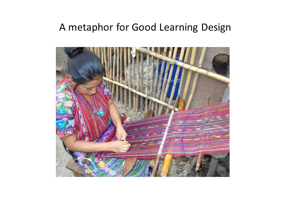 A metaphor for Good Learning Design