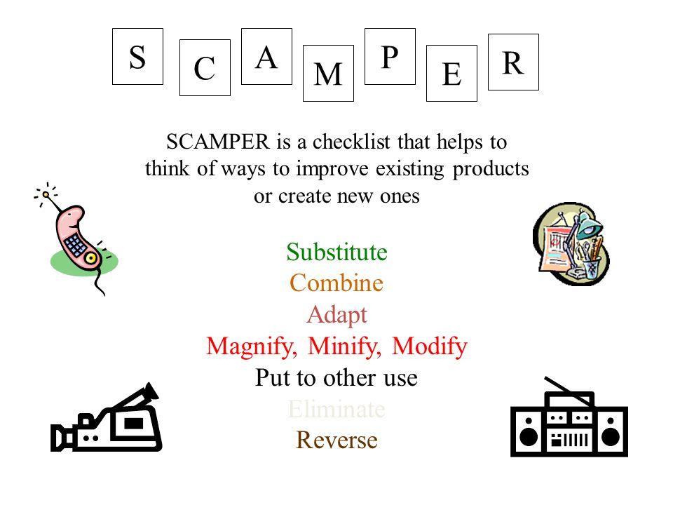 S A P R C M E Substitute Combine Adapt Magnify, Minify, Modify