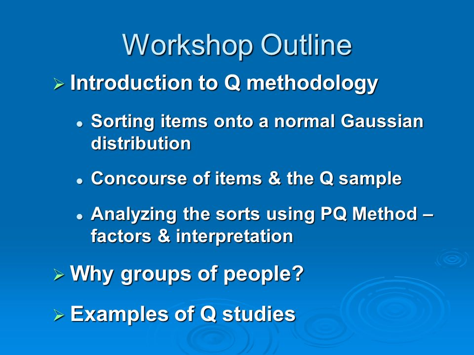 Workshop Outline Introduction to Q methodology Why groups of people