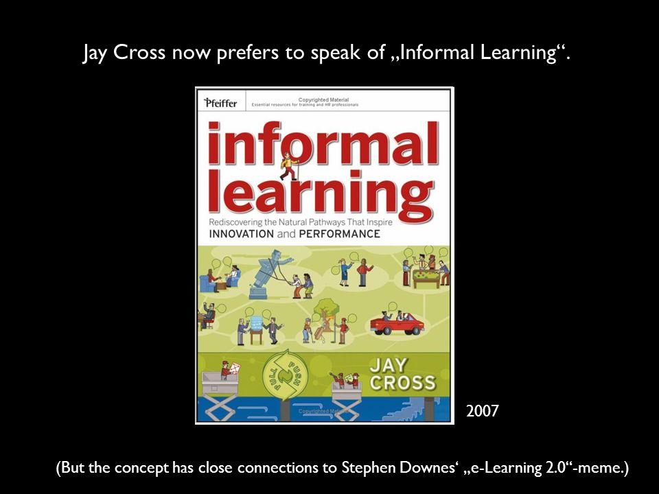 """Jay Cross now prefers to speak of """"Informal Learning ."""