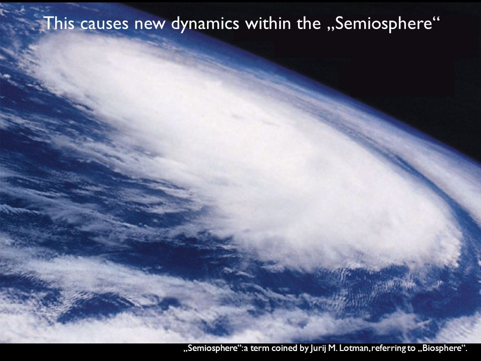 """This causes new dynamics within the """"Semiosphere"""