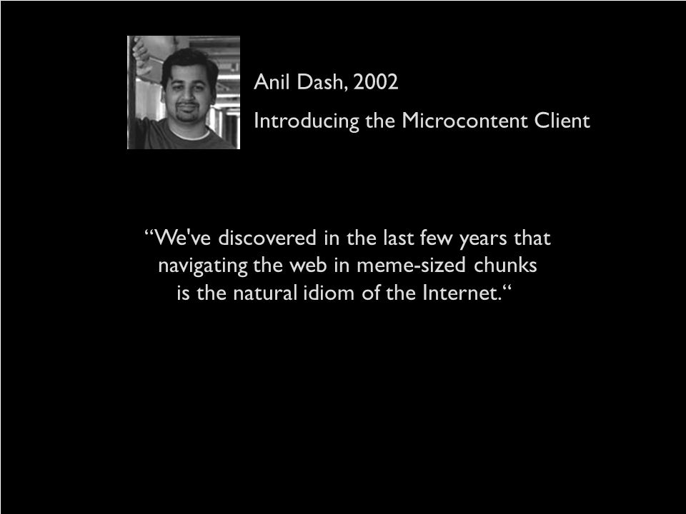 Anil Dash, 2002 Introducing the Microcontent Client