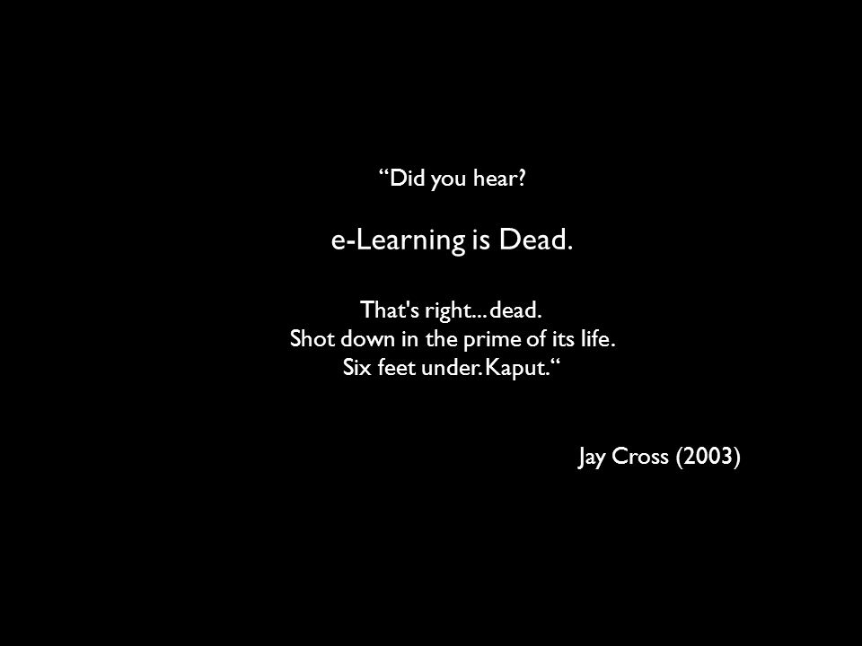 e-Learning is Dead. Did you hear