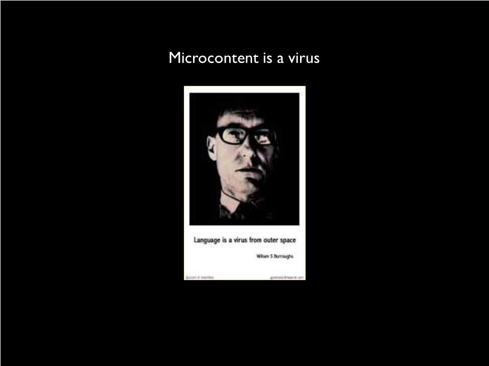 Microcontent is a virus