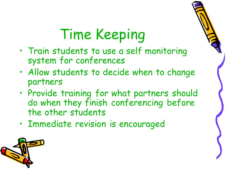 Time Keeping Train students to use a self monitoring system for conferences. Allow students to decide when to change partners.