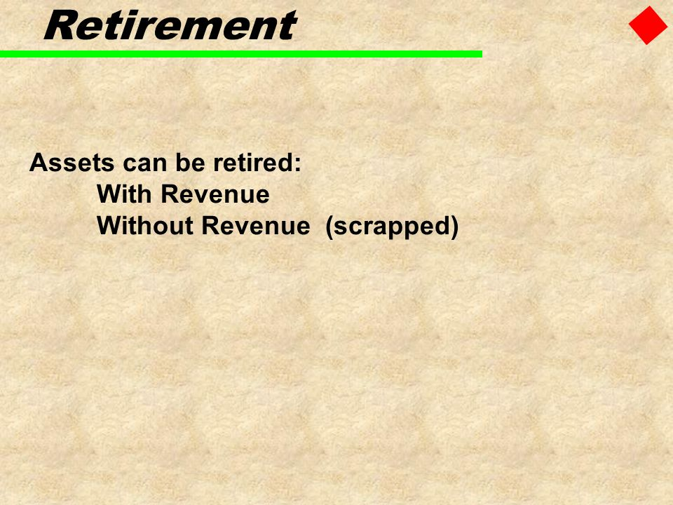 Assets can be retired: With Revenue Without Revenue (scrapped)